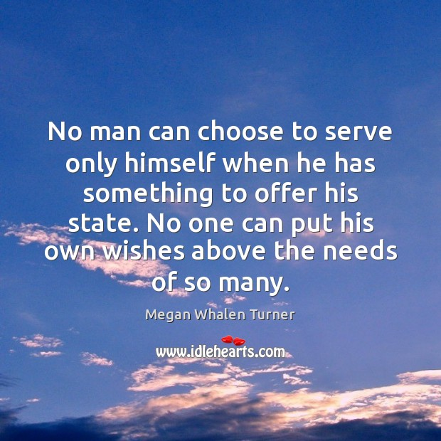 No man can choose to serve only himself when he has something Image