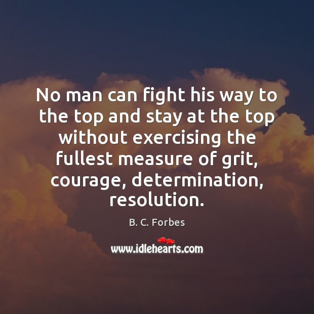 No man can fight his way to the top and stay at Determination Quotes Image