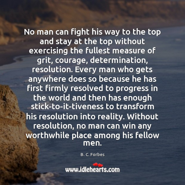 No man can fight his way to the top and stay at Image