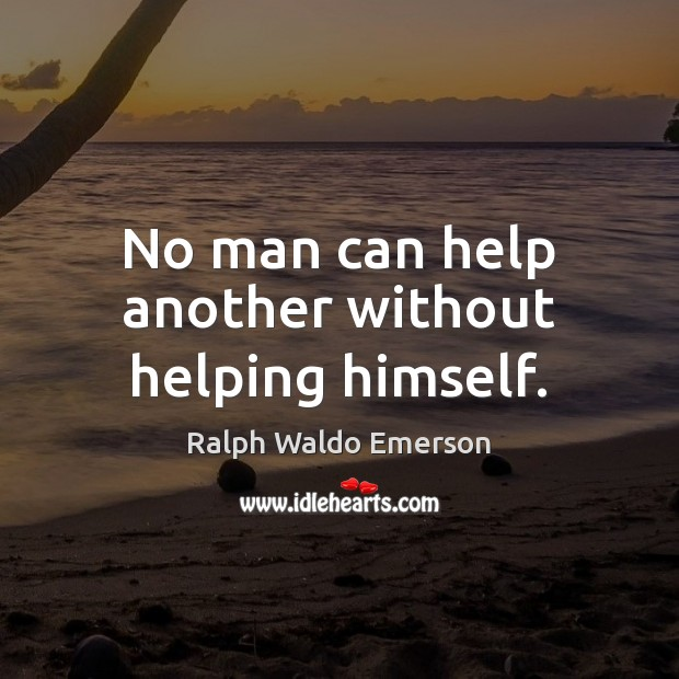 No man can help another without helping himself. Image