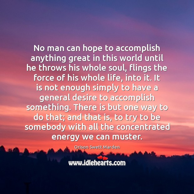 No man can hope to accomplish anything great in this world until Orison Swett Marden Picture Quote
