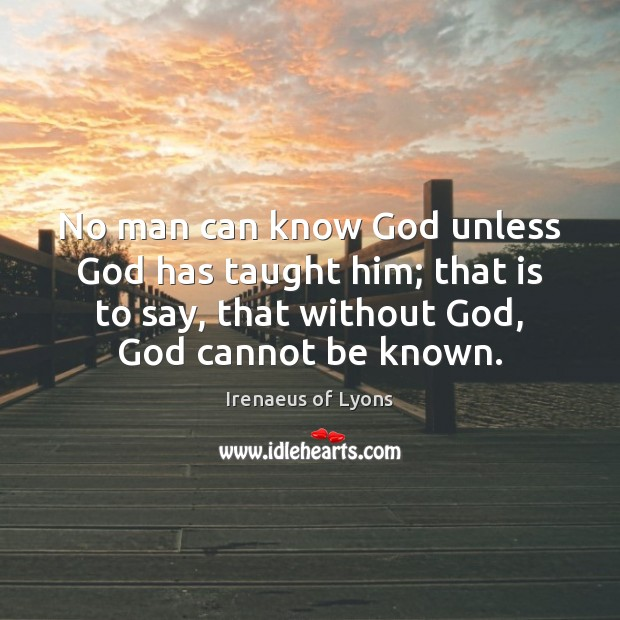 No man can know God unless God has taught him; that is Image