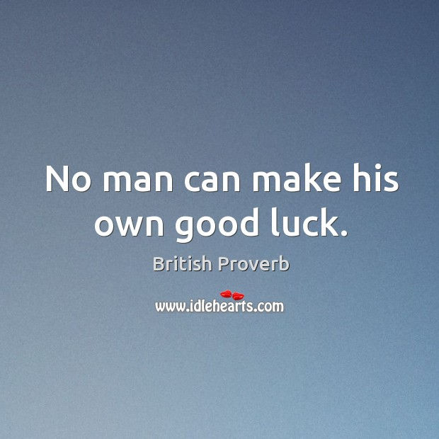 No man can make his own good luck. Image