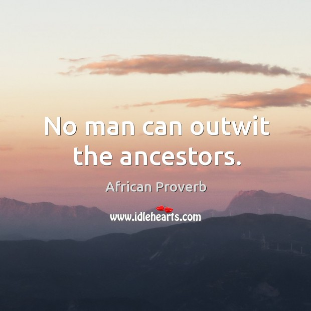 Image, No man can outwit the ancestors.