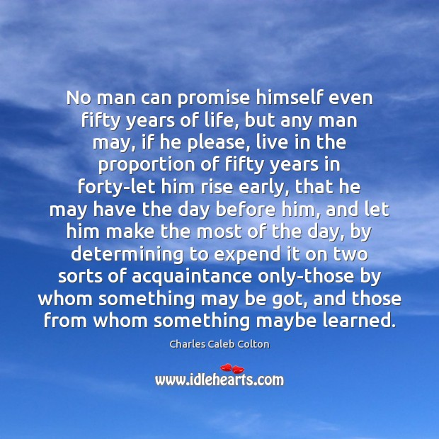 No man can promise himself even fifty years of life, but any Charles Caleb Colton Picture Quote