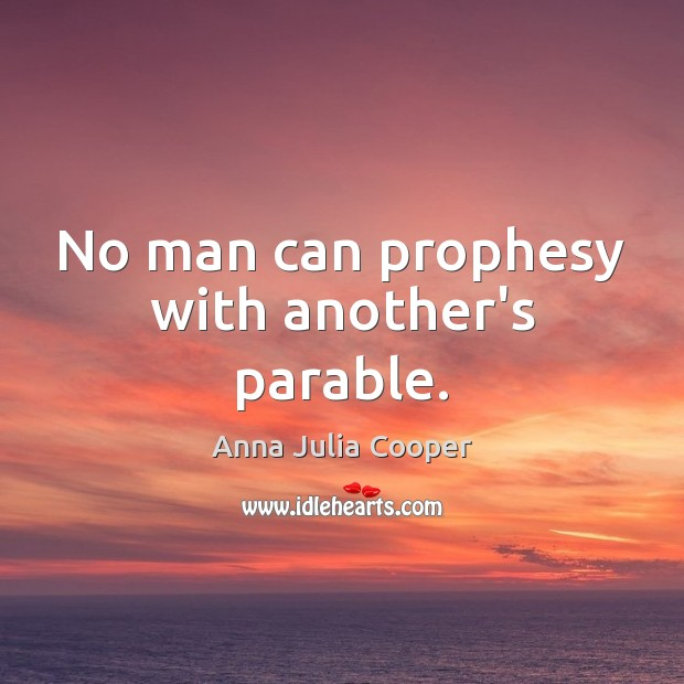 Image, No man can prophesy with another's parable.