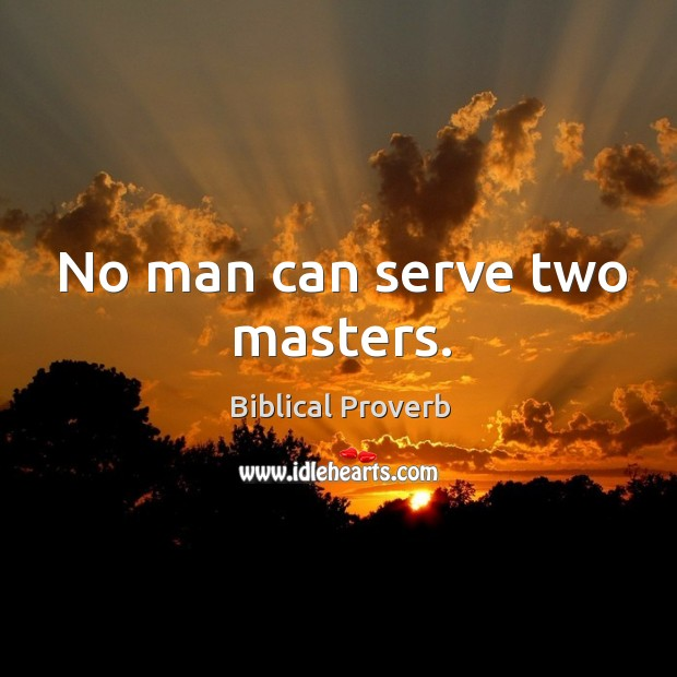 No man can serve two masters. Biblical Proverbs Image