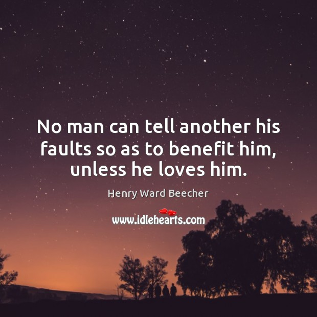 Image, No man can tell another his faults so as to benefit him, unless he loves him.