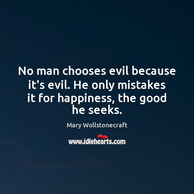 No man chooses evil because it's evil. He only mistakes it for Image