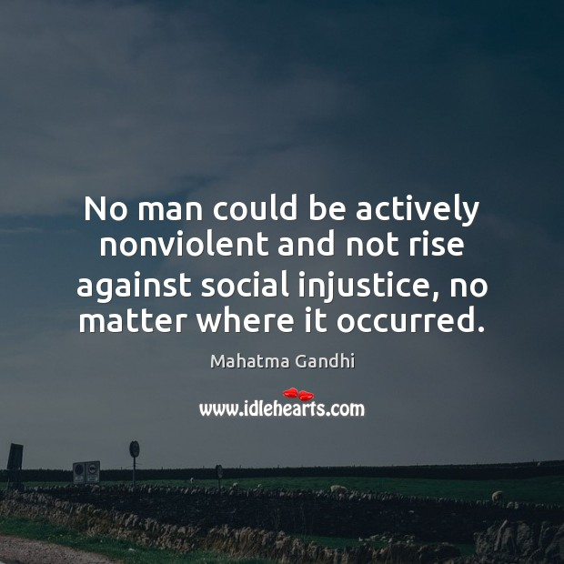 No man could be actively nonviolent and not rise against social injustice, Image