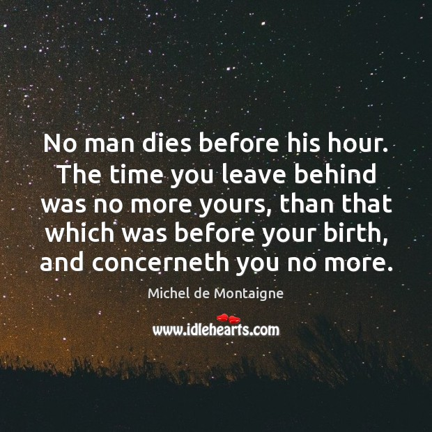 Image, No man dies before his hour. The time you leave behind was