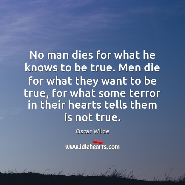 Image, No man dies for what he knows to be true. Men die