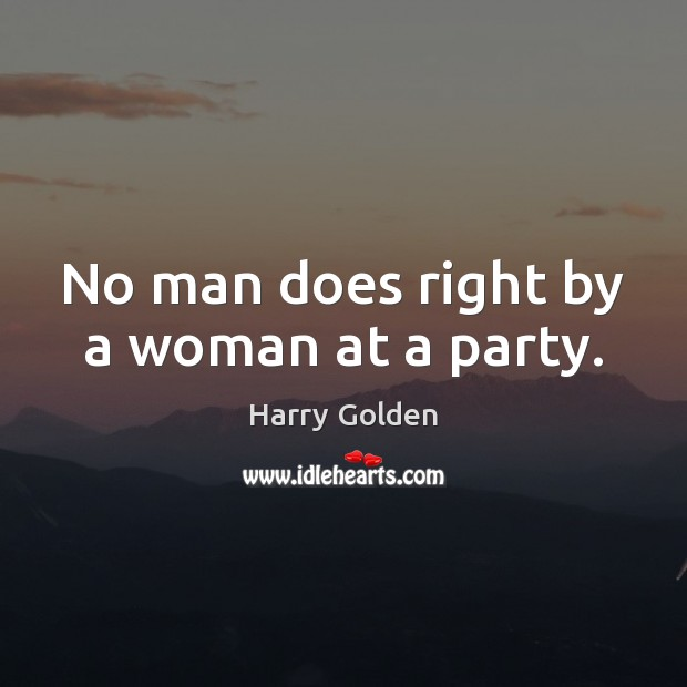 No man does right by a woman at a party. Image