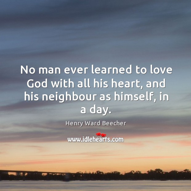 Image, No man ever learned to love God with all his heart, and