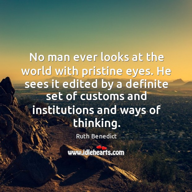No man ever looks at the world with pristine eyes. Ruth Benedict Picture Quote
