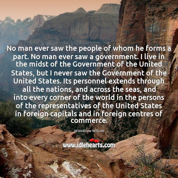 No man ever saw the people of whom he forms a part. Woodrow Wilson Picture Quote