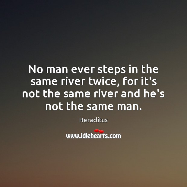 Image, No man ever steps in the same river twice, for it's not