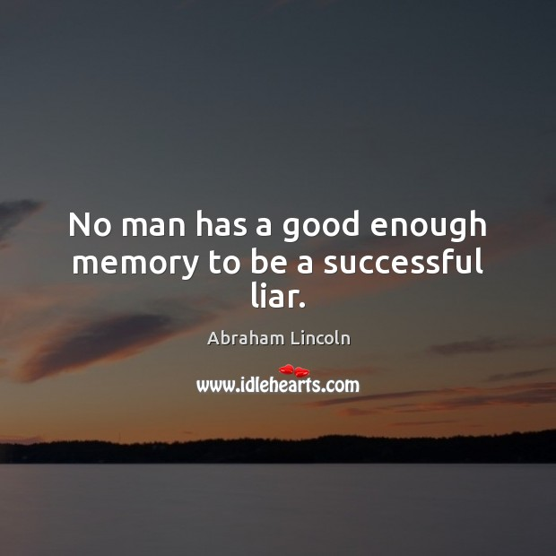 Image, No man has a good enough memory to be a successful liar.