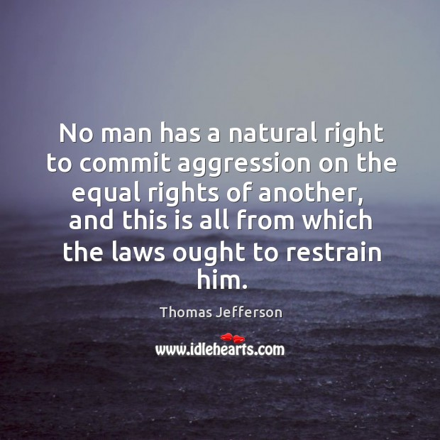 Image, No man has a natural right to commit aggression on the equal rights of another