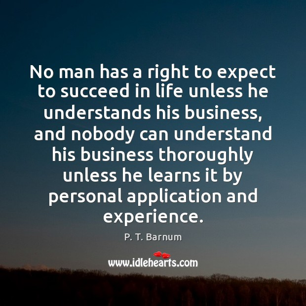 Image, No man has a right to expect to succeed in life unless