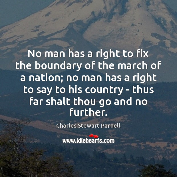 No man has a right to fix the boundary of the march Image