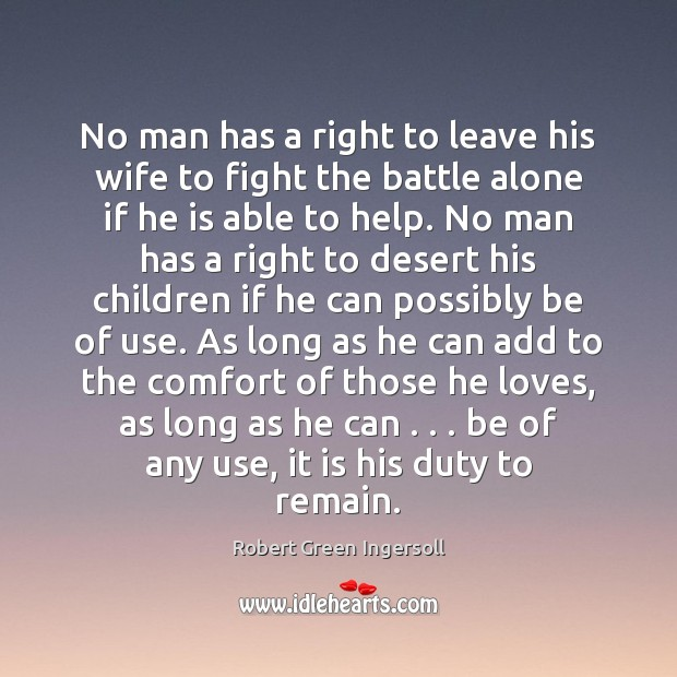 No man has a right to leave his wife to fight the Robert Green Ingersoll Picture Quote
