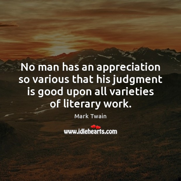 No man has an appreciation so various that his judgment is good Image