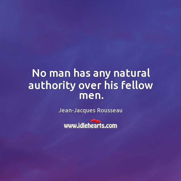 No man has any natural authority over his fellow men. Image