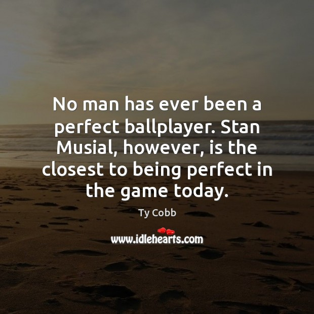 Image, No man has ever been a perfect ballplayer. Stan Musial, however, is