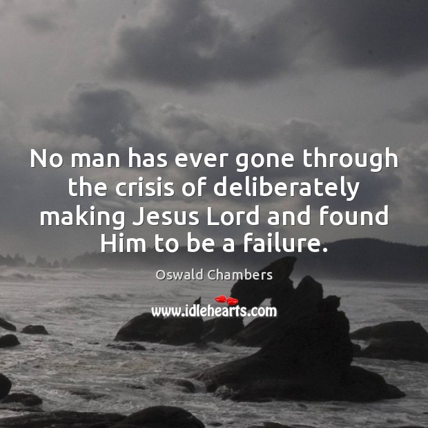 Image, No man has ever gone through the crisis of deliberately making Jesus