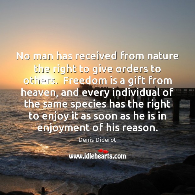 No man has received from nature the right to give orders to Image
