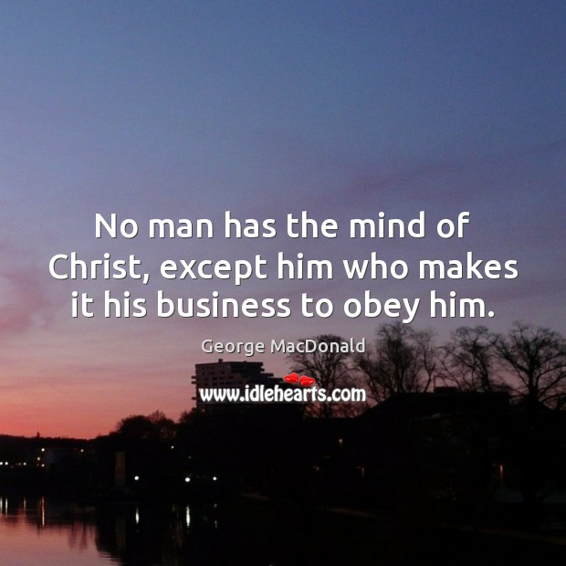 Image, No man has the mind of Christ, except him who makes it his business to obey him.