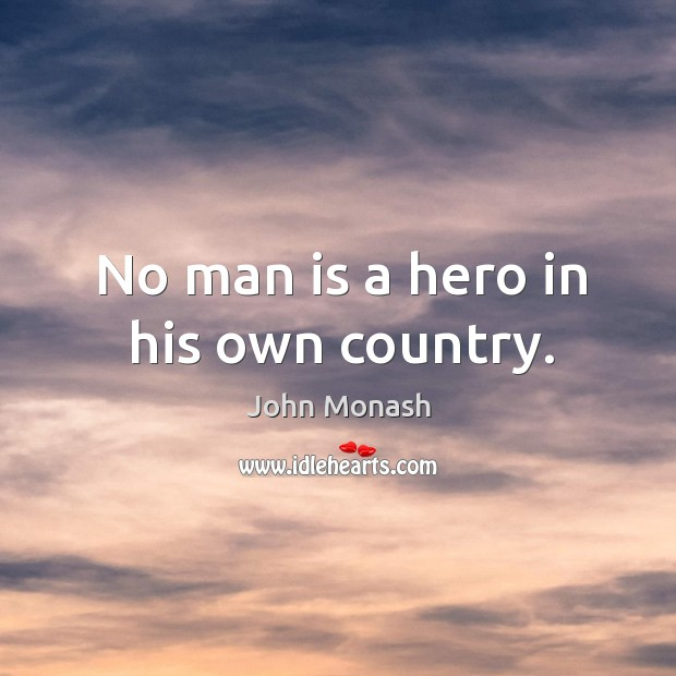 No man is a hero in his own country. Image