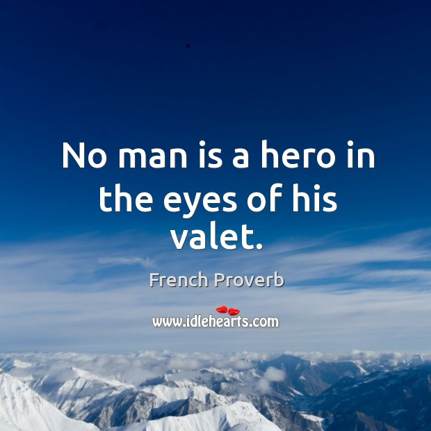 Image, No man is a hero in the eyes of his valet.