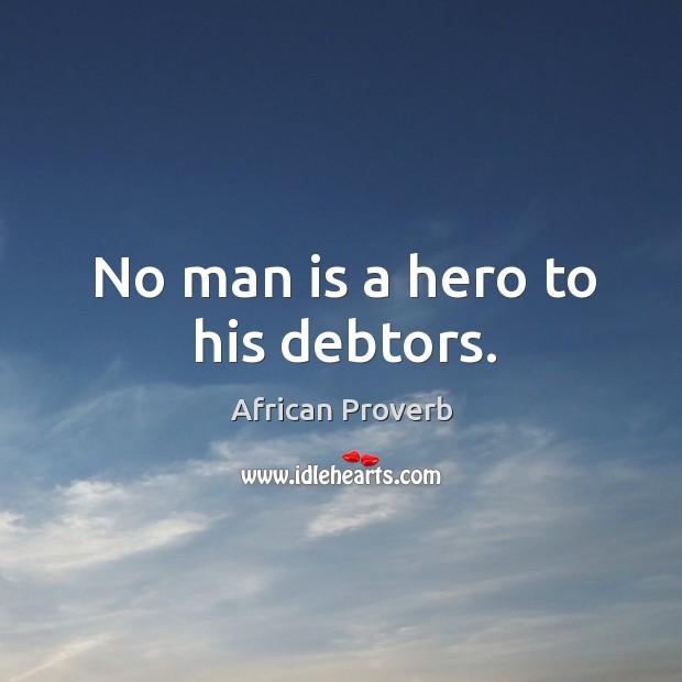 Image, No man is a hero to his debtors.