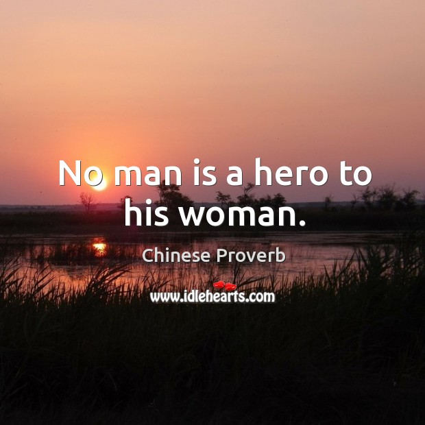 Image, No man is a hero to his woman.