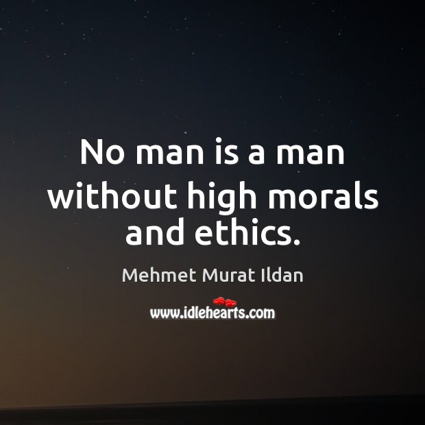 Image, No man is a man without high morals and ethics.