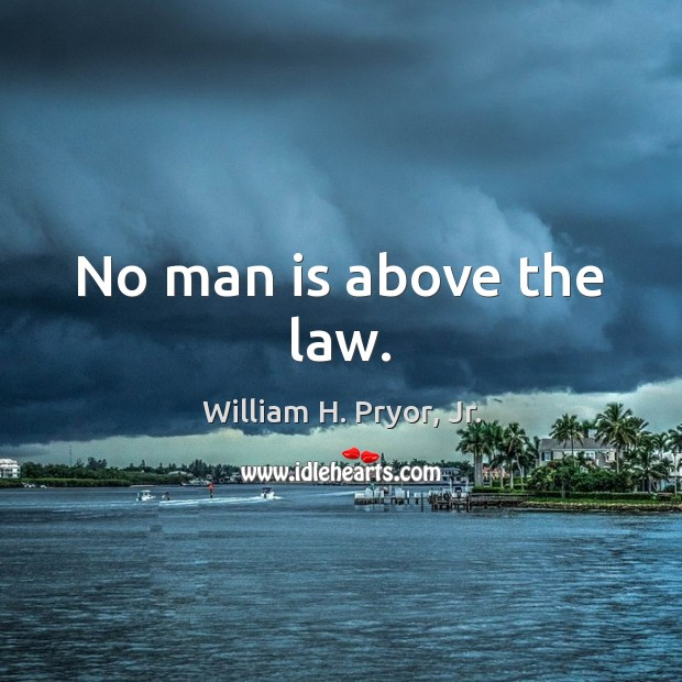 No man is above the law. Image