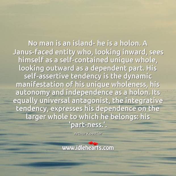 Image, No man is an island- he is a holon. A Janus-faced entity