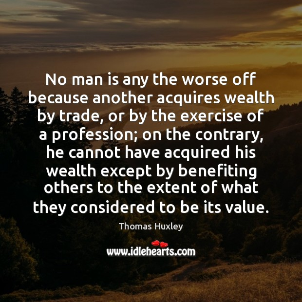 Image, No man is any the worse off because another acquires wealth by