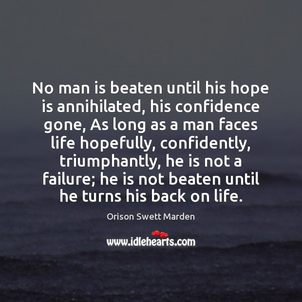 No man is beaten until his hope is annihilated, his confidence gone, Orison Swett Marden Picture Quote