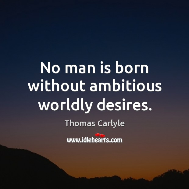 No man is born without ambitious worldly desires. Image