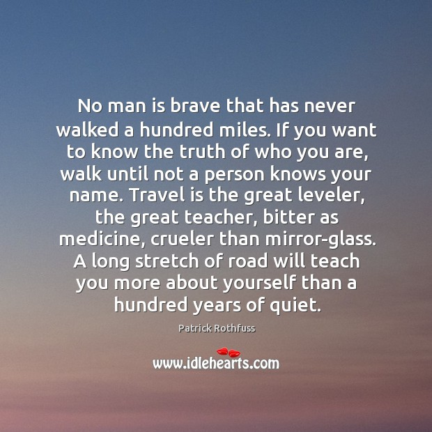 No man is brave that has never walked a hundred miles. If Image