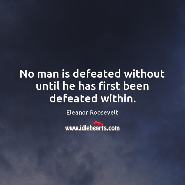 Image, No man is defeated without until he has first been defeated within.