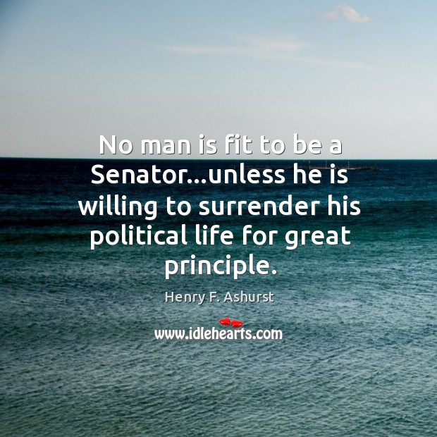 No man is fit to be a Senator…unless he is willing Image