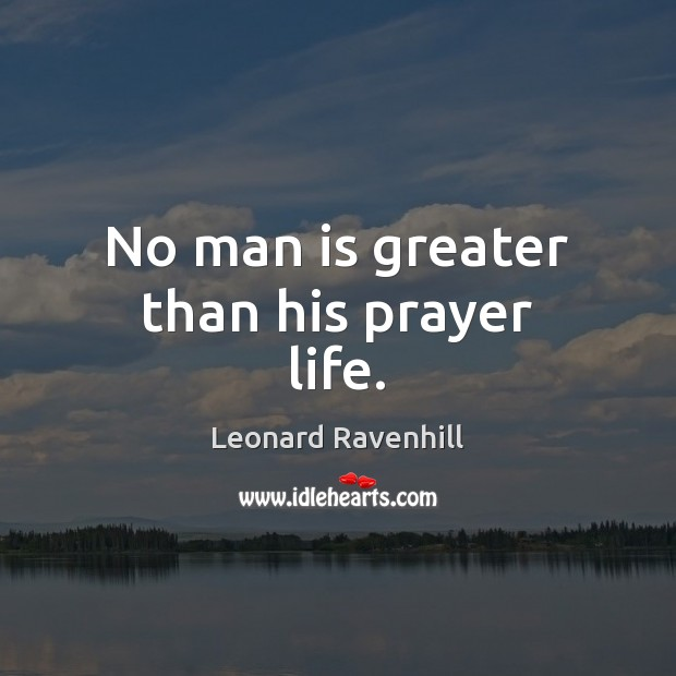 No man is greater than his prayer life. Image