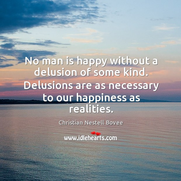 No man is happy without a delusion of some kind. Delusions are as necessary to our happiness as realities. Image
