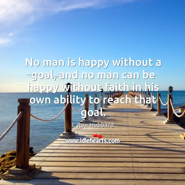 Image, No man is happy without a goal, and no man can be