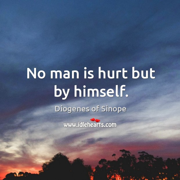 Image, No man is hurt but by himself.