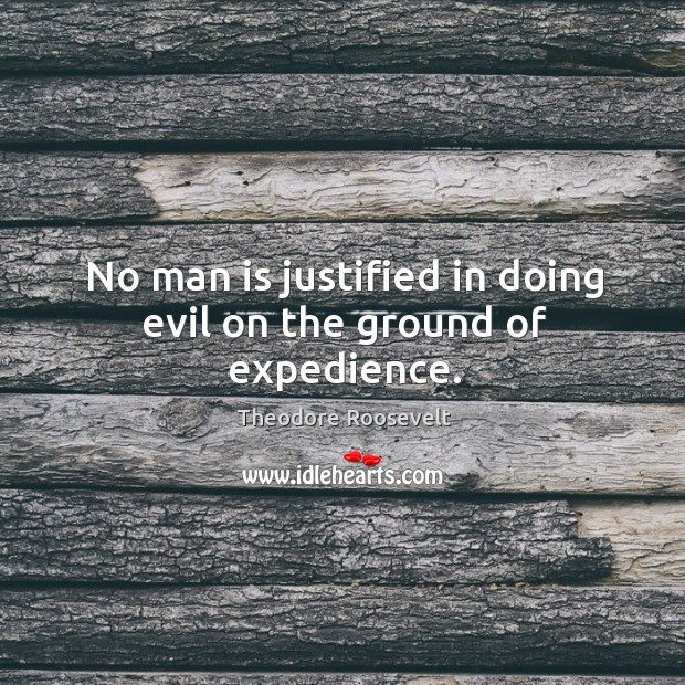 Image, No man is justified in doing evil on the ground of expedience.
